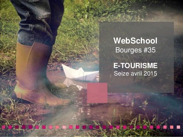WebSchool Bourges #35 10 outils sur le Web utiles WebSchool Bourges #35 E-TOURISME Seize avril 2015