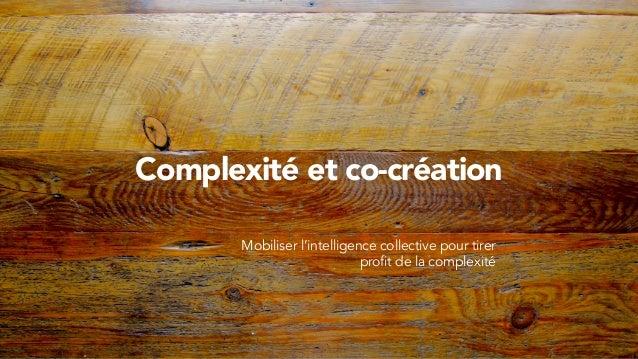 Complexité et co-création Mobiliser l'intelligence collective pour tirer profit de la complexité