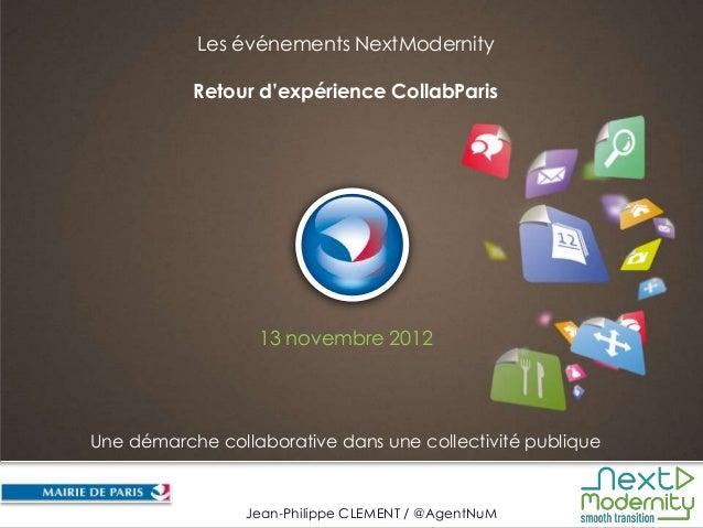 Les événements NextModernity           Retour d'expérience CollabParis                  13 novembre 2012Une démarche colla...