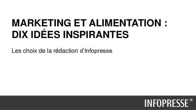 MARKETING ET ALIMENTATION : DIX IDÉES INSPIRANTES Les choix de la rédaction d'Infopresse