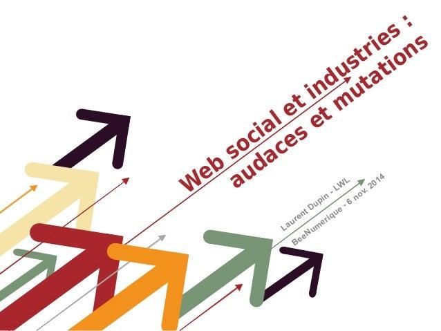 Web social et industries :  audaces et mutations  Laurent Dupin - LWL  BeeNumerique - 6 nov. 2014