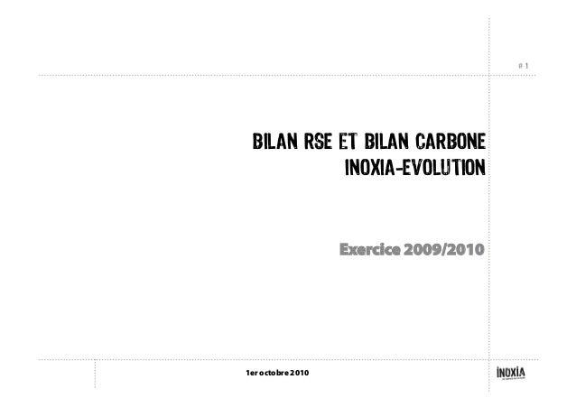# 1 1er octobre 2010 BILAN RSE et BILAN CARBONE INOXIA-EVOLUTION Exercice 2009/2010
