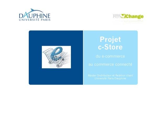 Projet c-Store du e-commerce au commerce connecté Master Distribution et Relation client Université Paris-Dauphine