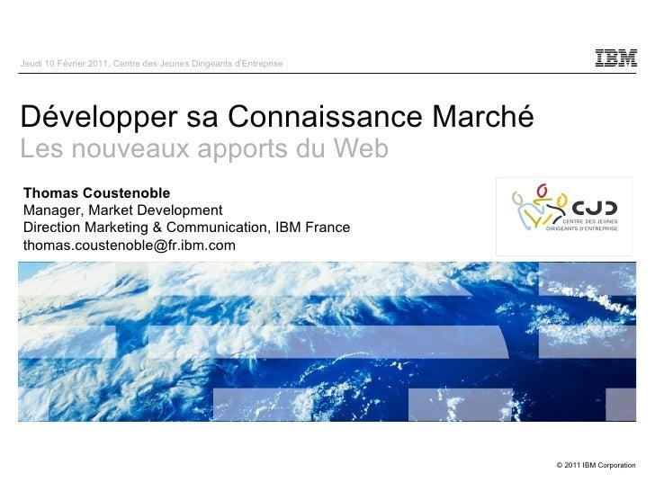 Développer sa Connaissance Marché Les nouveaux apports du Web Thomas Coustenoble Manager, Market Development Direction Mar...