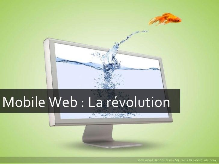 Mobile Web : La révolution Mohamed Benboubker - Mai 2011 © mobiblanc.com