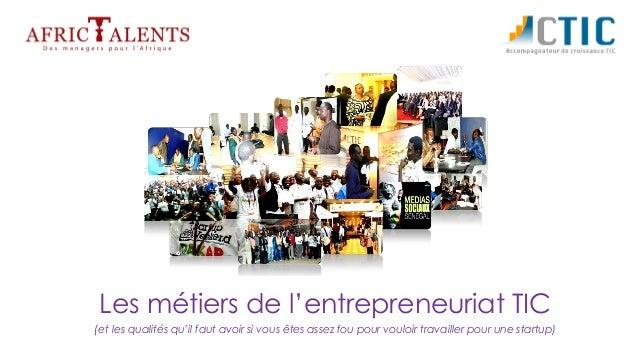 Les métiers de l'entrepreneuriat TIC (et les qualités qu'il faut avoir si vous êtes assez fou pour vouloir travailler pour...