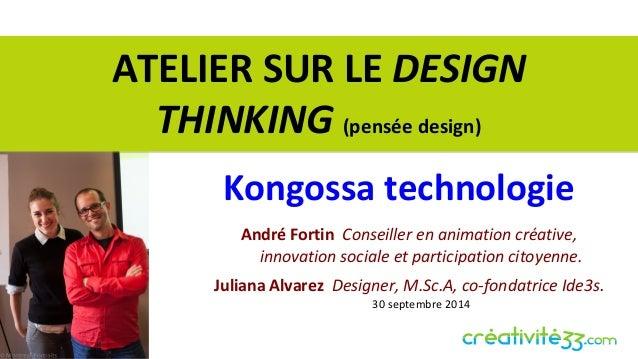 ATELIER SUR LE DESIGN  THINKING (pensée design)  Kongossa technologie  André Fortin Conseiller en animation créative,  inn...