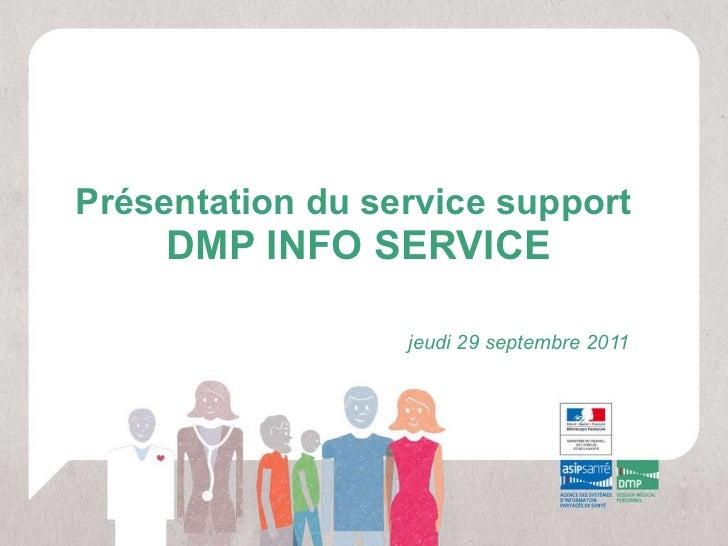 Présentation du service support  DMP INFO SERVICE jeudi 29 septembre 2011