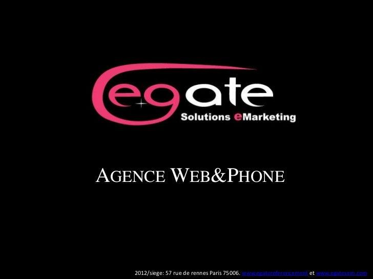 AGENCE WEB&PHONE   2012/siege: 57 rue de rennes Paris 75006. www.egatereferencement et www.egatesem.com