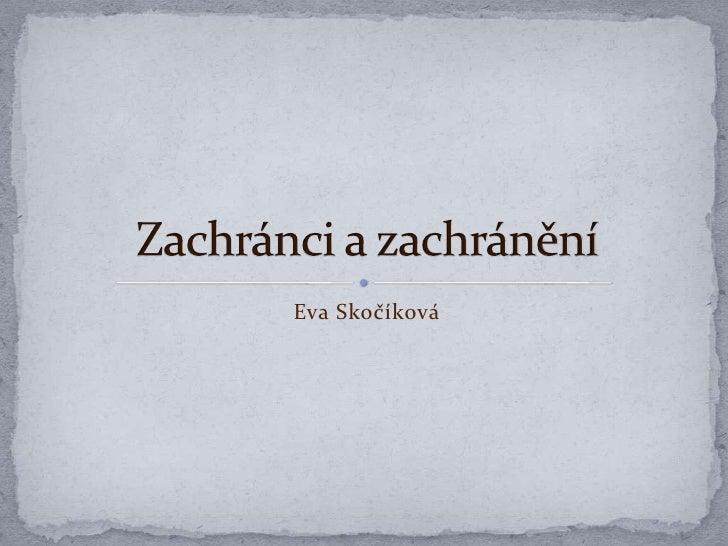 Eva Skočíková<br />Zachránci a zachránění<br />
