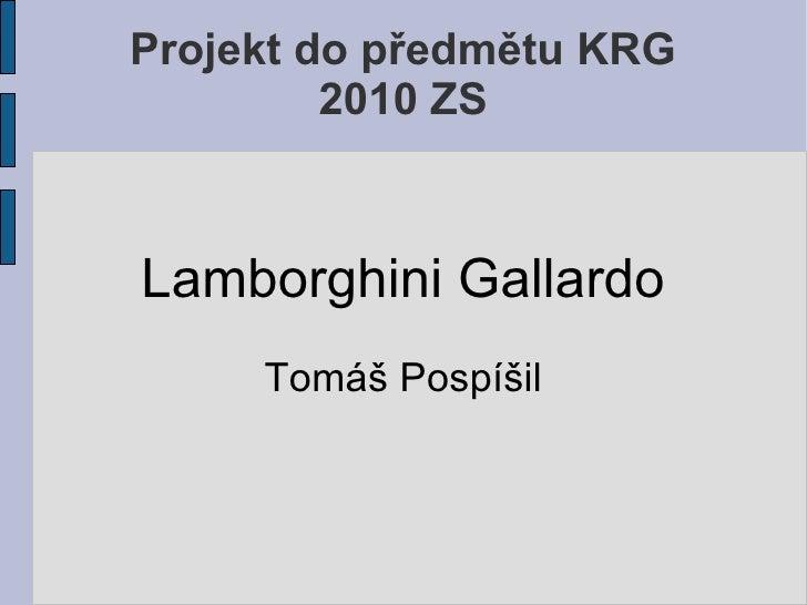 Projekt do předmětu KRG         2010 ZSLamborghini Gallardo     Tomáš Pospíšil
