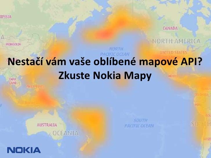Nestačí vám vaše oblíbené mapové API?Zkuste Nokia Mapy<br />