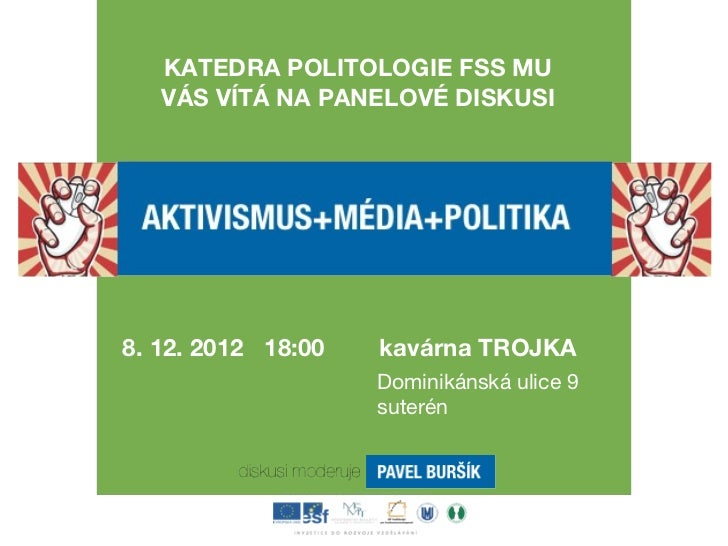 KATEDRA POLITOLOGIE FSS MU   VÁS VÍTÁ NA PANELOVÉ DISKUSI8. 12. 2012 18:00   kavárna TROJKA                    Dominikánsk...