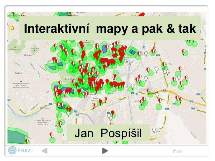 Interaktivní mapy a pak & tak        Jan Pospíšil