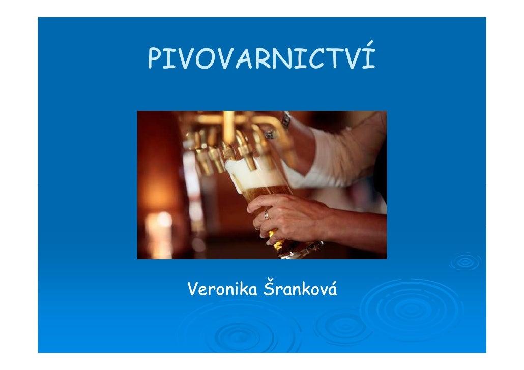 PIVOVARNICTVÍ  Veronika Šranková
