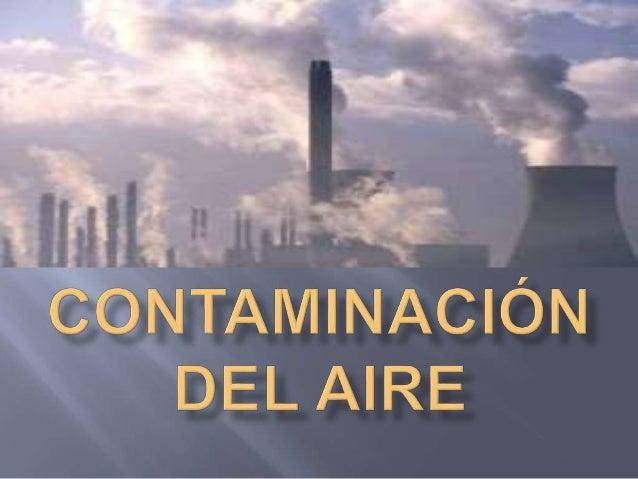 La contaminación del aire es un problema más visibles del mundo. Es un cambio perjundicial del medio ambiente. Sus efectos...