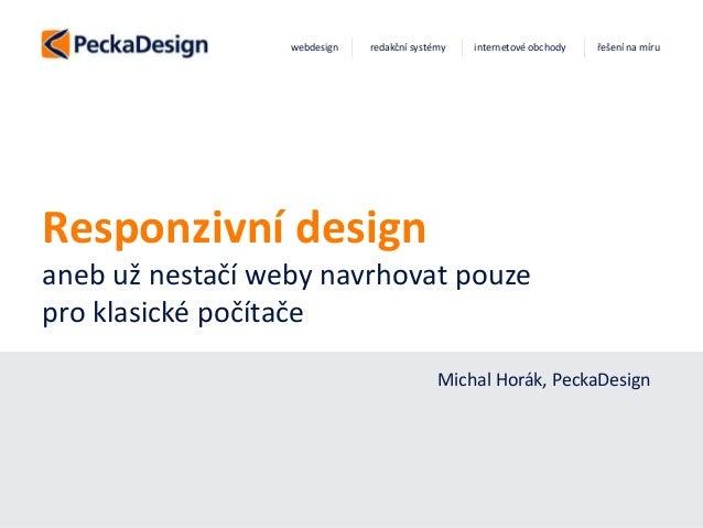 Tvoříme přitažlivá webová řešení webdesign redakční systémy internetové obchody řešení na míru Responzivní design aneb už ...