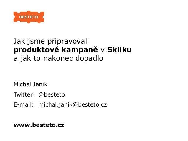 Jak jsme připravovali produktové kampaně v Skliku a jak to nakonec dopadlo, Barcamp Ostrava 2013