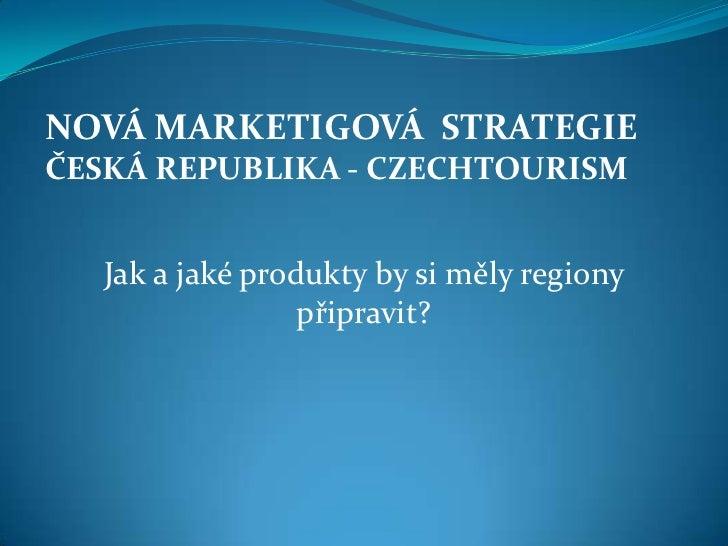 Nová marketingová strategie agentury CzechTourism