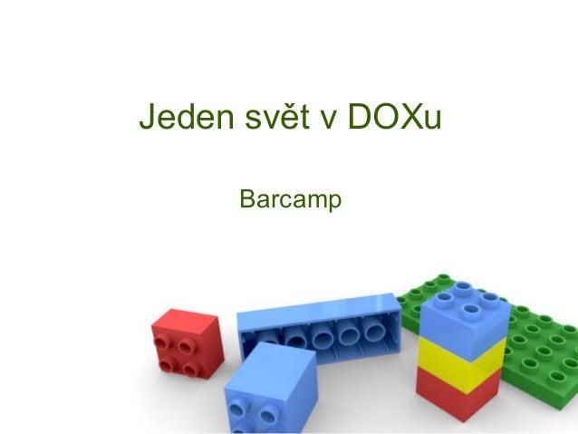 Barcamp - Jeden Svět v DOXu - Prezentace 7.1.2013
