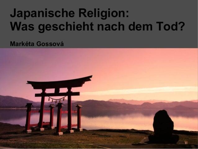 Japanische Religion:Was geschieht nach dem Tod?Markéta Gossová