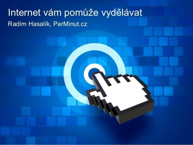 Internet vám pomůže vydělávatRadim Hasalík, ParMinut.cz