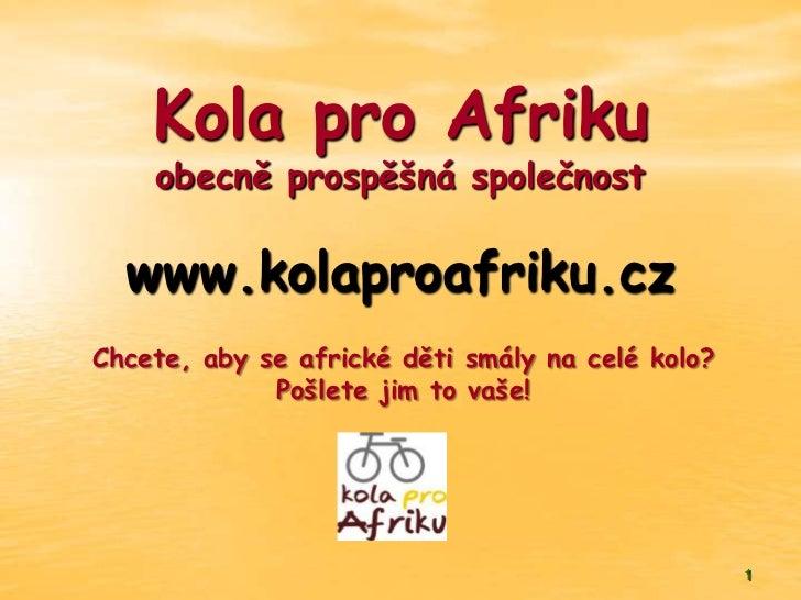 Kola pro Afriku    obecně prospěšná společnost  www.kolaproafriku.czChcete, aby se africké děti smály na celé kolo?       ...