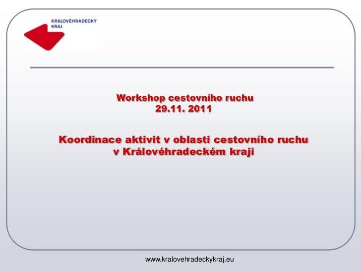 Workshop cestovního ruchu                29.11. 2011Koordinace aktivit v oblasti cestovního ruchu         v Královéhradeck...