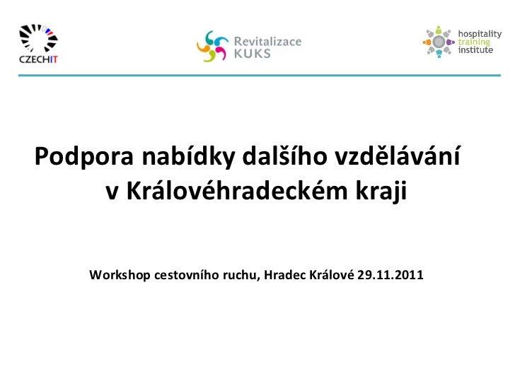 <ul><li>Podpora nabídky dalšího vzdělávání  v Královéhradeckém kraji </li></ul><ul><li>Workshop cestovního ruchu, Hradec K...