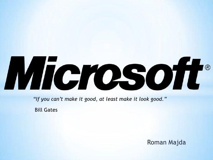 """""""If you can""""t make it good, at least make it look good.""""Bill Gates                                               Roman Majda"""