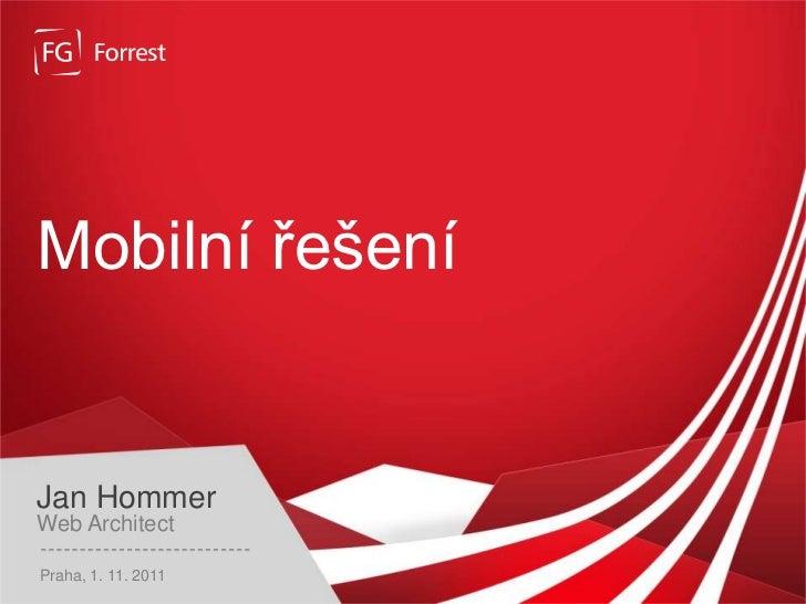 Mobilní řešeníJan HommerWeb ArchitectPraha, 1. 11. 2011www.fg.cz