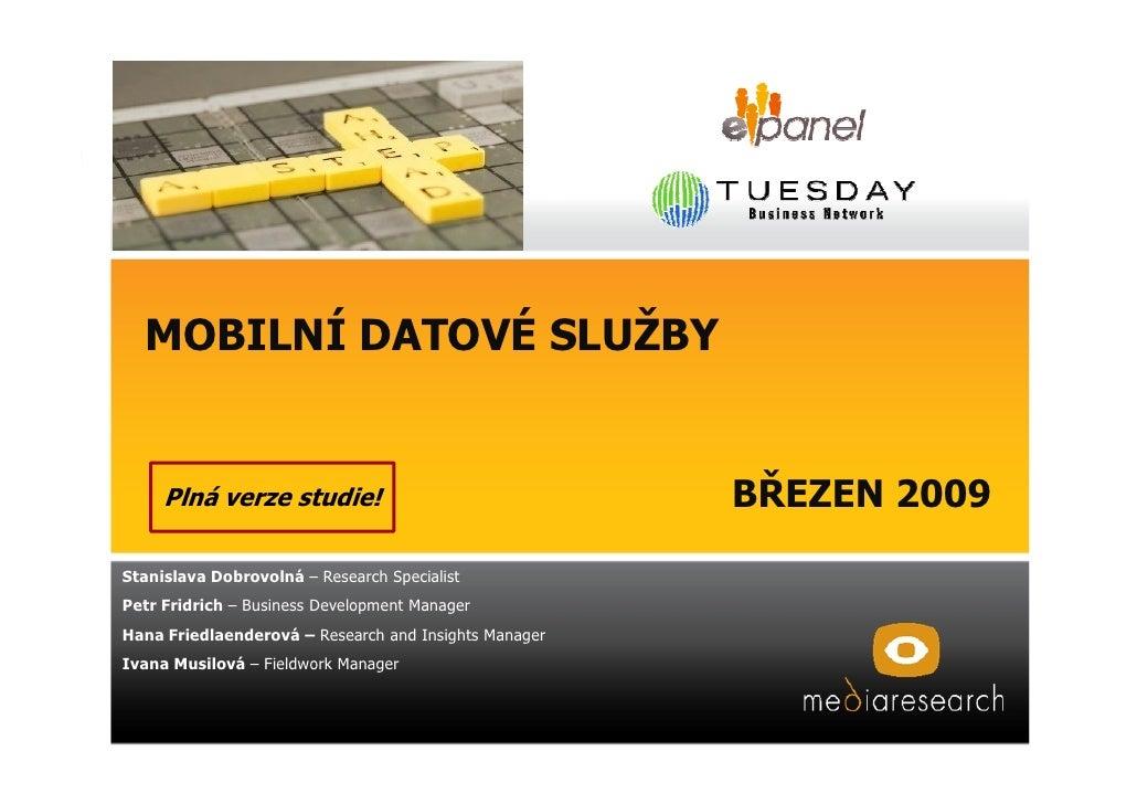 MOBILNÍ DATOVÉ SLUŽBY        Plná verze studie!                                BŘEZEN 2009 Stanislava Dobrovolná – Researc...