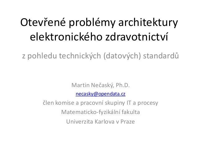Otevřené problémy architektury elektronického zdravotnictvíz pohledu technických (datových) standardů               Martin...
