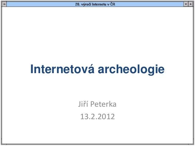 Internetová archeologie        Jiří Peterka         13.2.2012