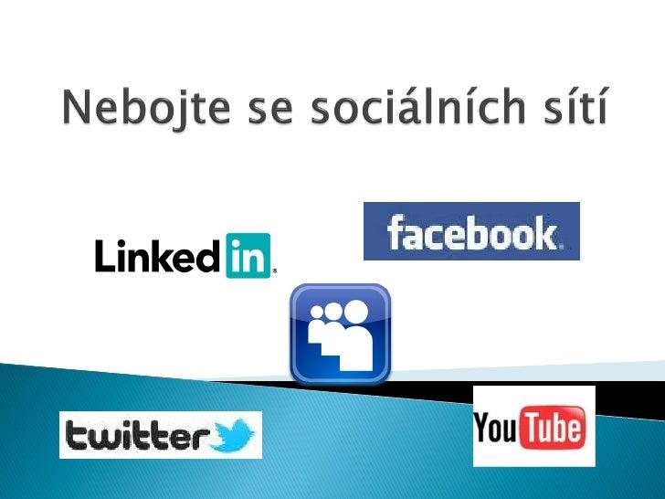    Nejpopulárnější sociální sítě:   Linkedin – profesní profily   Twitter – oblíbené prostředí bloggerů   Myspace – ko...