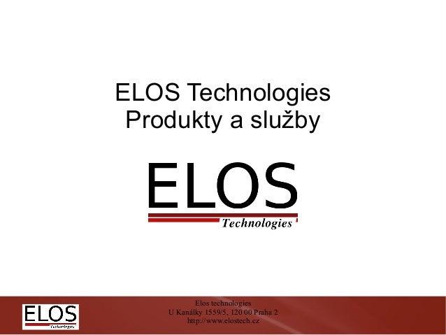 ELOS Technologies Produkty a služby            Elos technologies    U Kanálky 1559/5, 120 00 Praha 2         http://www.el...
