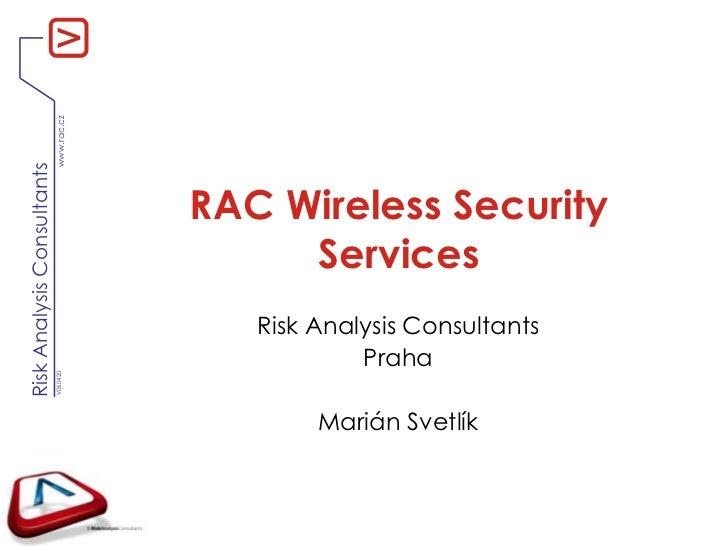 RAC WirelessSecurityServices<br />Risk AnalysisConsultants<br />Praha<br />Marián Svetlík<br />