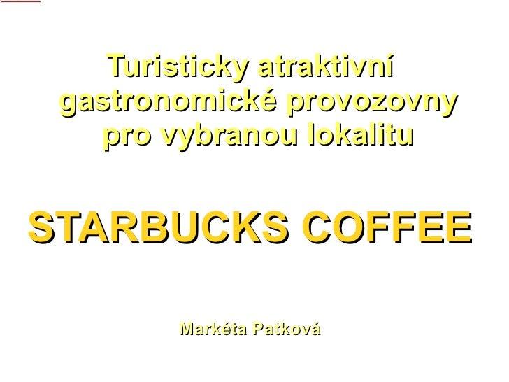 Turisticky atraktivní gastronomické provozovny pro vybranou lokalitu STARBUCKS COFFEE Markéta Patková