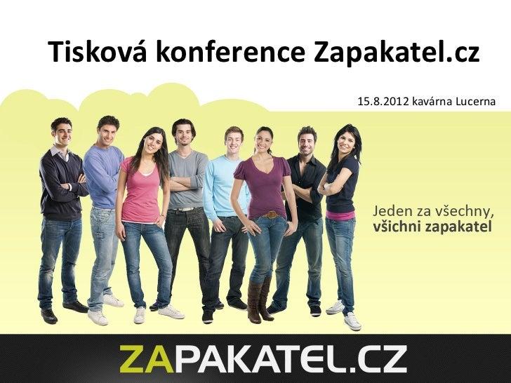 Tisková konference Zapakatel.cz                      15.8.2012 kavárna Lucerna