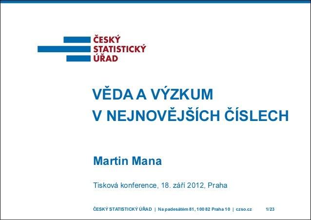 ČESKÝ STATISTICKÝ ÚŘAD | Na padesátém 81, 100 82 Praha 10 | czso.cz 1/23 VĚDA A VÝZKUM V NEJNOVĚJŠÍCH ČÍSLECH Martin Mana ...