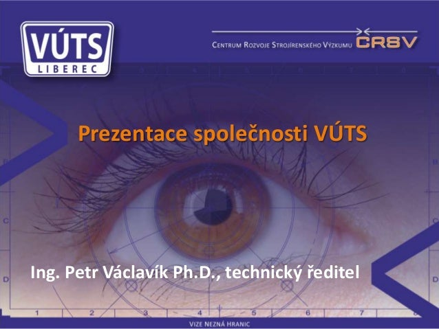 Prezentace společnosti VÚTSIng. Petr Václavík Ph.D., technický ředitel
