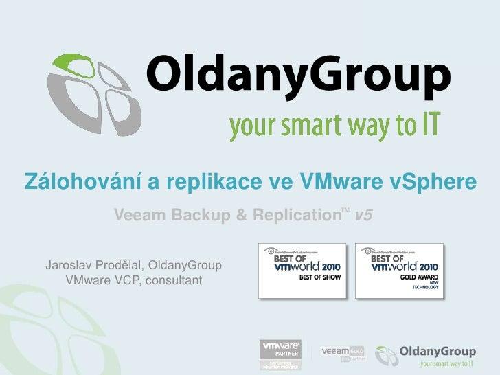 Zálohování a replikace ve VMwarevSphere<br />Veeam Backup & Replication™v5<br />Jaroslav Prodělal, OldanyGroup<br />VMware...