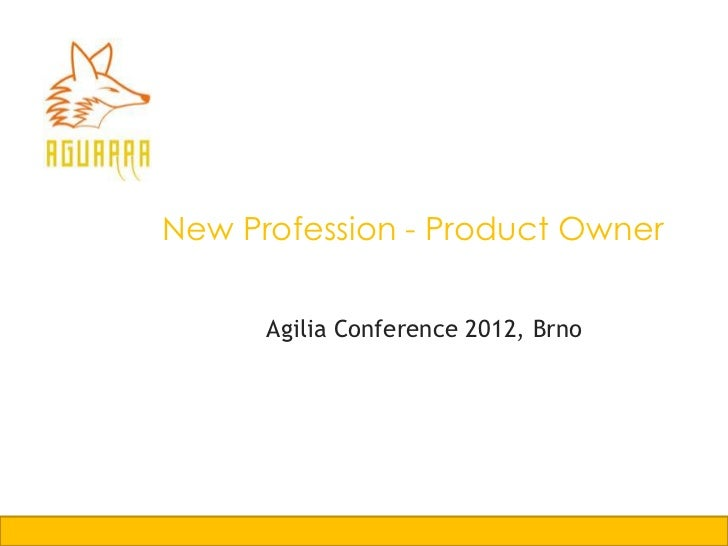 New Profession - Product Owner      Agilia Conference 2012, Brno