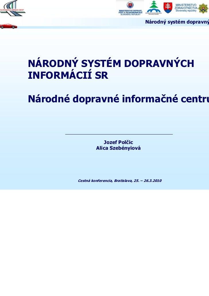 Národný systém dopravných informácií SRNÁRODNÝ SYSTÉM DOPRAVNÝCHINFORMÁCIÍ SRNárodné dopravné informačné centrum          ...