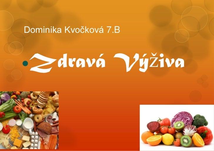 Dominika Kvočková 7.BZdravá Výživa