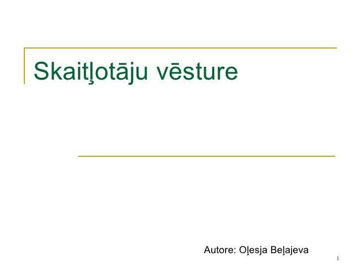 Skaitļotāju vēsture Autore: Oļesja Beļajeva
