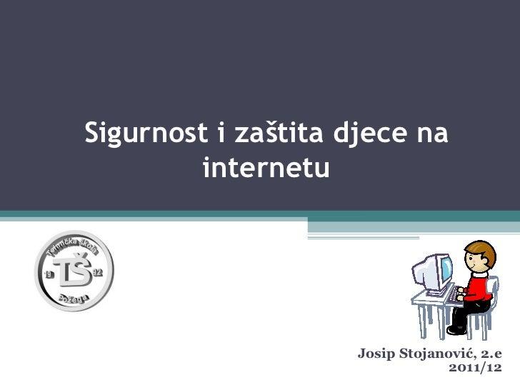 Sigurnost i zaštita djece na internetu Josip Stojanović, 2.e 2011/12