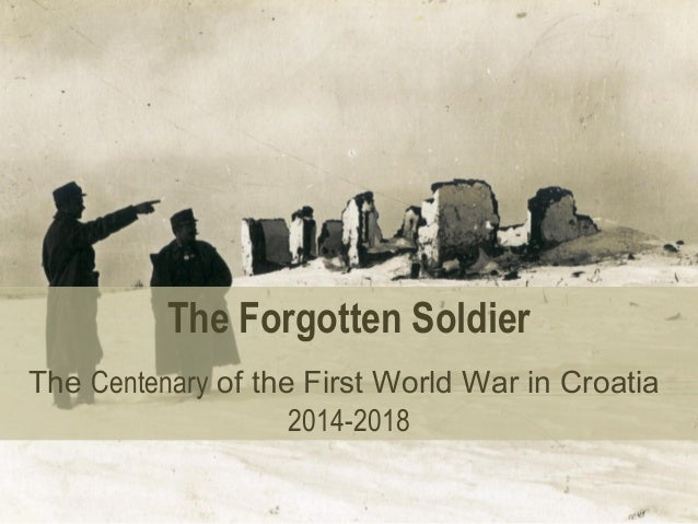 The Forgotten Soldier The Centenary of the First World War in Croatia 2014-2018