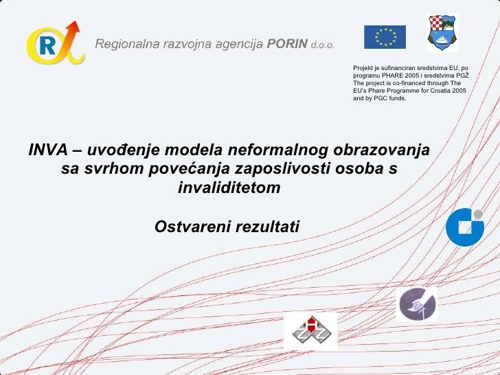 INVA – uvođenje modela neformalnog obrazovanja sa svrhom povećanja zaposlivosti osoba s invaliditetom Ostvareni rezultati ...