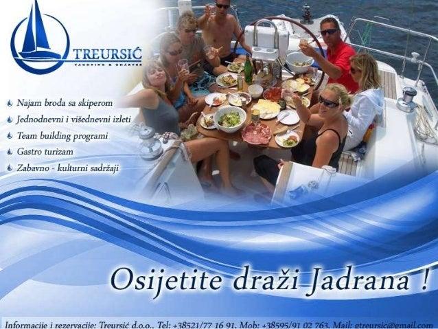 • Najam broda sa skiperom • Jednodnevni i višednevni izleti • Škola jedrenja • Teambuilding programi • Gastro turizam • Or...